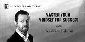 Master Your Mindset for Success With Andrew Silltoe