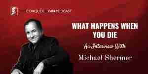 What Happens When You Die: An Interview with Michael Shermer