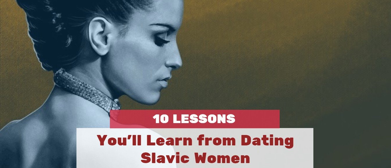 10 Lessons You'll Learn from Dating Slavic Women