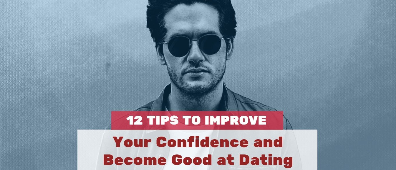 12 Tips to Improve Your Confidence and Become Good at Dating