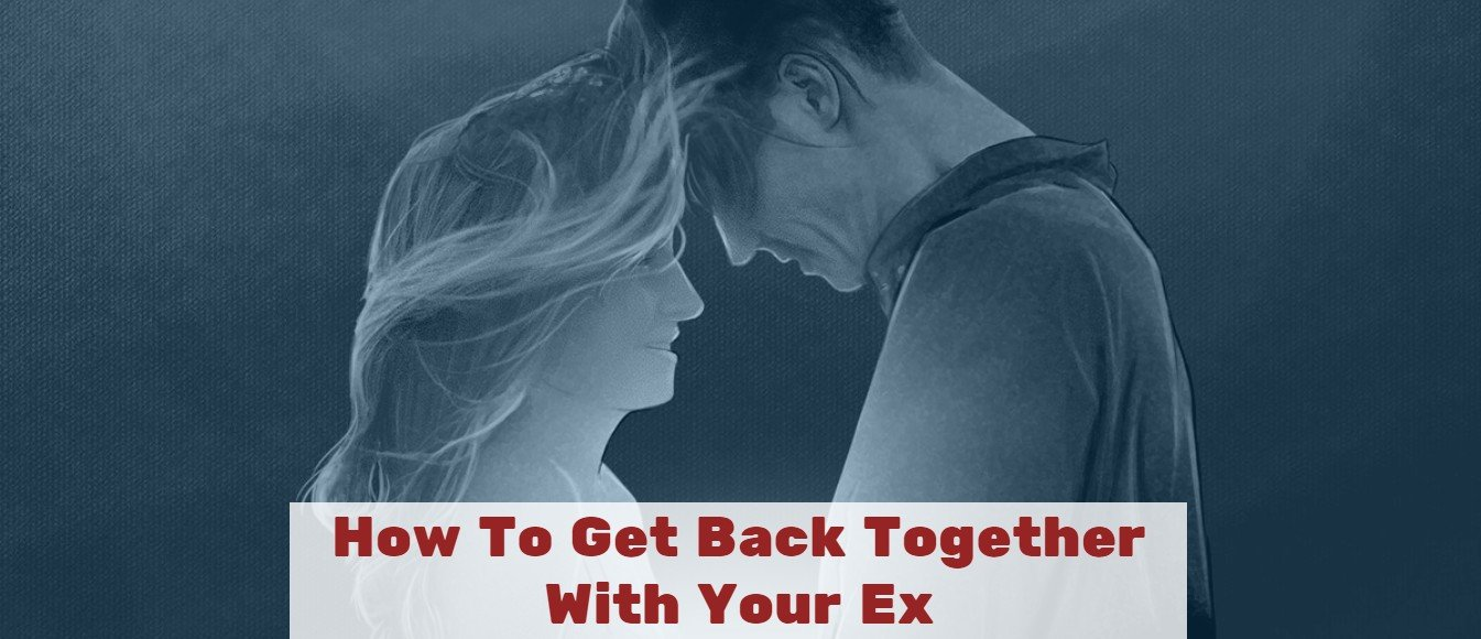 How To Get Back Together With Your Ex-2020 - Featured Image