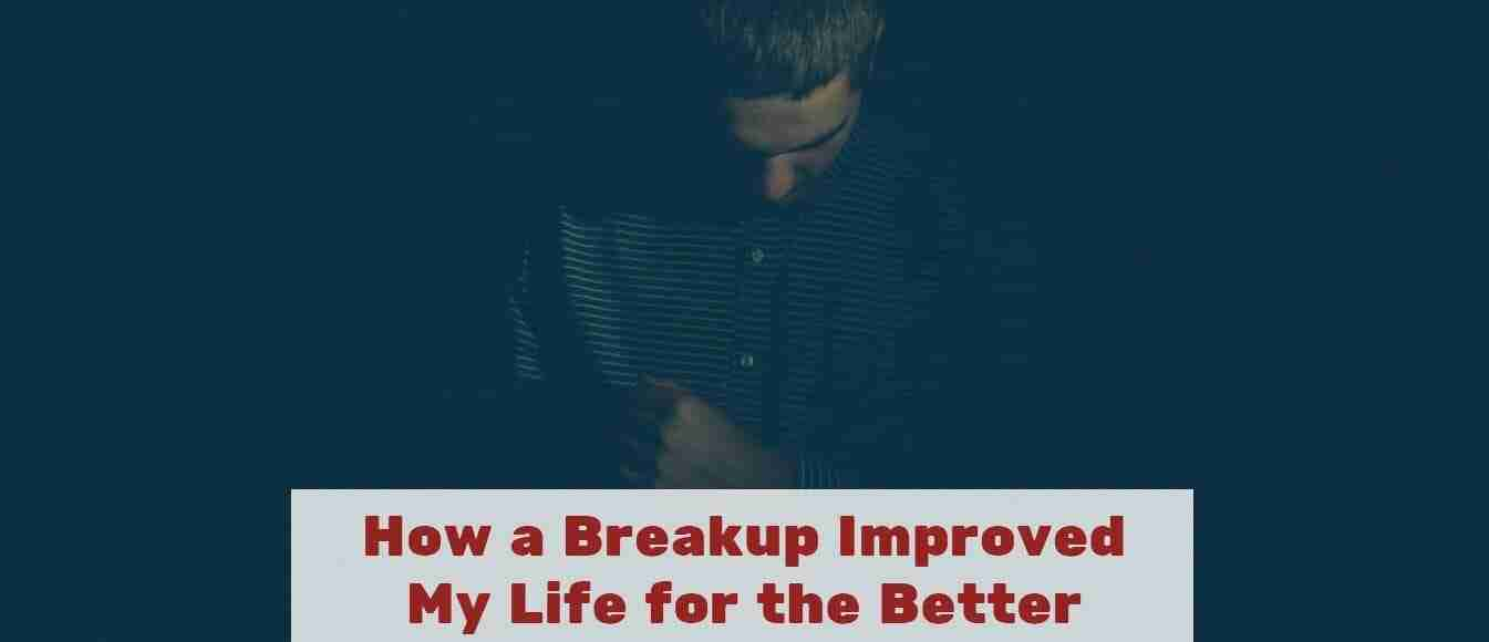 How a Breakup Improved My Life for the Better