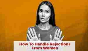 How to Handle Rejection From Women