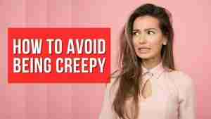 How to Avoid Being Creepy