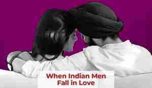 When Indian Men Fall in Love