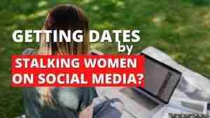 Getting Dates by Stalking Women on Social Media