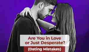 Are You in Love Just Desperate (Dating Mistakes)